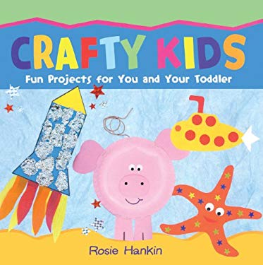 Crafty Kids: Fun Projects for You and Your Toddler 9781417762835
