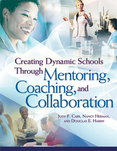 Creating Dynamic Schools Through Mentoring Coaching and Collcreating Dynamic Schools Through Mentoring Coaching and Collaboration Aboration 9781416602965