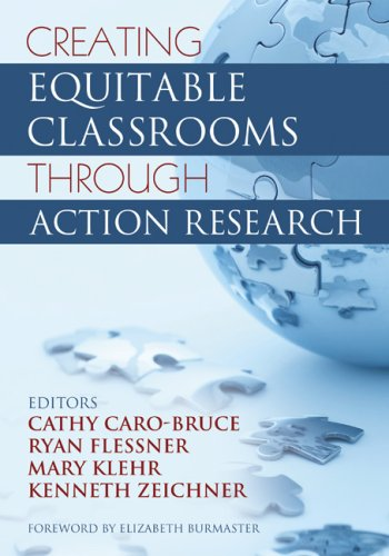 Creating Equitable Classrooms Through Action Research 9781412936675