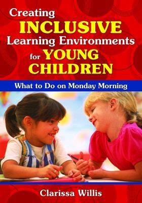 Creating Inclusive Learning Environments for Young Children: What to Do on Monday Morning 9781412957182