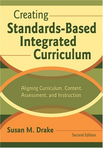 Creating Standards-Based Integrated Curriculum: Aligning Curriculum, Content, Assessment, and Instruction 9781412915069