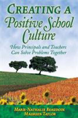 Creating a Positive School Culture: How Principals and Teachers Can Solve Problems Together 9781412904926