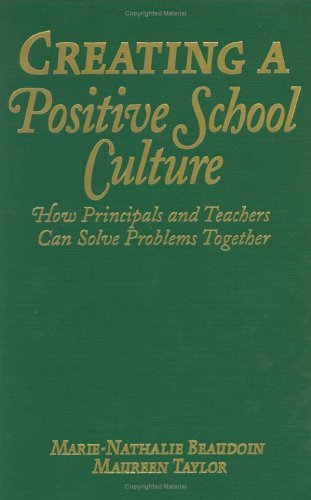 Creating a Positive School Culture: How Principals and Teachers Can Solve Problems Together 9781412904919