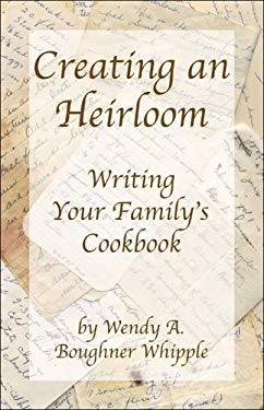 Creating an Heirloom: Writing Your Family's Cookbook 9781413748949