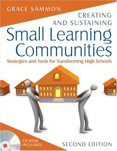 Creating and Sustaining Small Learning Communities: Strategies and Tools for Transforming High Schools 9781412937900