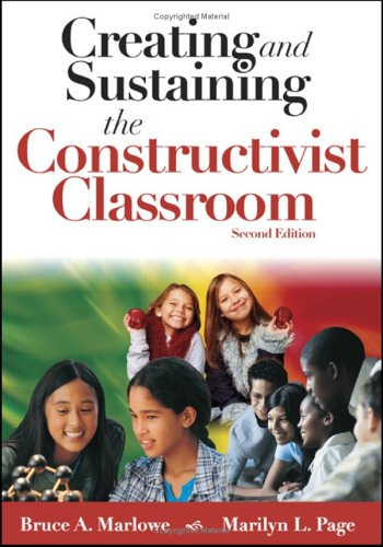 Creating and Sustaining the Constructivist Classroom 9781412914512