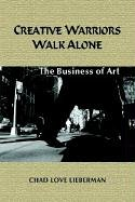 Creative Warriors Walk Alone: The Business of Art 9781410755049