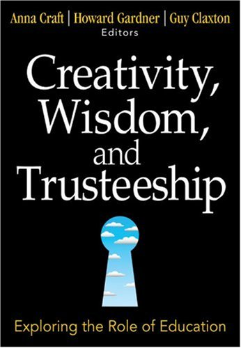 Creativity, Wisdom, and Trusteeship: Exploring the Role of Education 9781412949408
