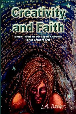 Creativity and Faith: Simple Truths for Developing Character in the Creative Arts 9781414014173