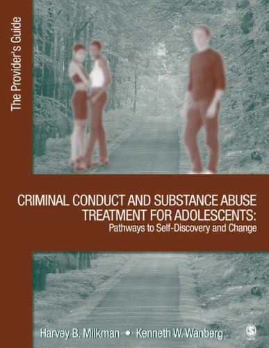 Criminal Conduct and Substance Abuse Treatment for Adolescents: Pathways to Self-Discovery and Change: The Provider's Guide 9781412906159
