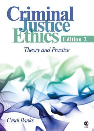 Criminal Justice Ethics: Theory and Practice 9781412958325