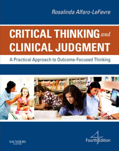 Critical Thinking and Clinical Judgment: A Practical Approach to Outcome-Focused Thinking 9781416039488