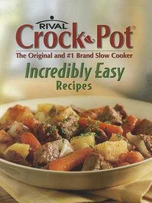 Rival Crock-Pot Incredibly Easy Recipes: The Original and #1 Brand Slow Cooker 9781412725859
