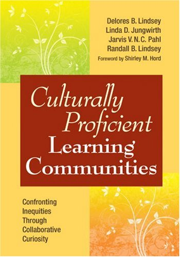 Culturally Proficient Learning Communities: Confronting Inequities Through Collaborative Curiosity 9781412972284