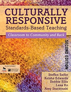 Culturally Responsive Standards-Based Teaching: Classroom to Community and Back 9781412987028
