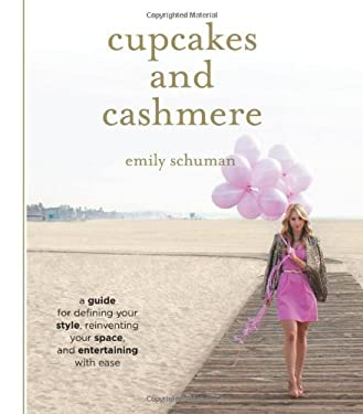 Cupcakes and Cashmere: A Guide for Defining Your Style, Reinventing Your Space, and Entertaining with Ease 9781419702105