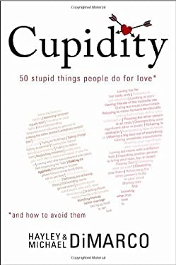Cupidity: 50 Stupid Things People Do for Love and How to Avoid Them 9781414324678