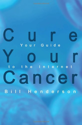 Cure Your Cancer: Your Guide to the Internet 9781410735928