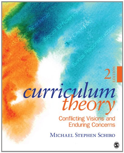Curriculum Theory: Conflicting Visions and Enduring Concerns - 2nd Edition