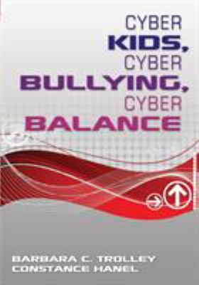 Cyber Kids, Cyber Bullying, Cyber Balance 9781412972925