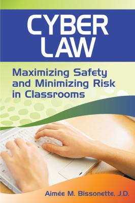 Cyber Law: Maximizing Safety and Minimizing Risk in Classrooms 9781412966153