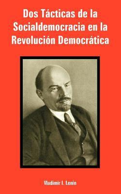 DOS Tacticas de La Socialdemocracia En La Revolucion Democratica 9781410224293