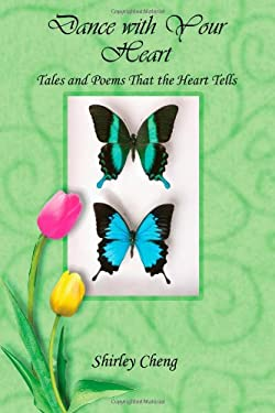 Dance with Your Heart: Tales and Poems That the Heart Tells 9781411618589