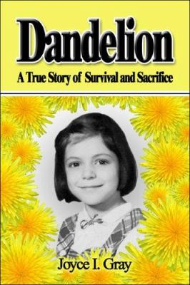 Dandelion: A True Story of Survival and Sacrifice 9781413776027