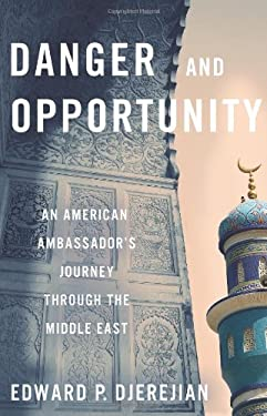 Danger and Opportunity: An American Ambassador's Journey Through the Middle East 9781416554936