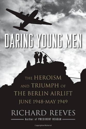 Daring Young Men: The Heroism and Triumph of the Berlin Airlift, June 1948-May 1949 9781416541196