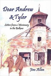 Dear Andrew & Tyler: Letters from a Missionary in the Balkans 6205648