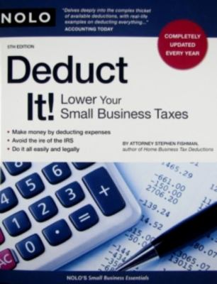 Deduct It!: Lower Your Small Business Taxes 9781413309041
