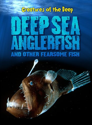 Deep-Sea Anglerfish and Other Fearsome Fish 9781410942029