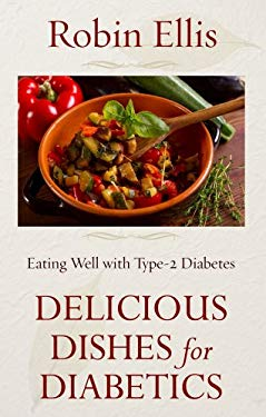 Delicious Dishes for Diabetics: Eating Well with Type 2 Diabetes 9781410449252