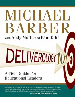Deliverology 101: A Field Guide for Educational Leaders 9781412989503