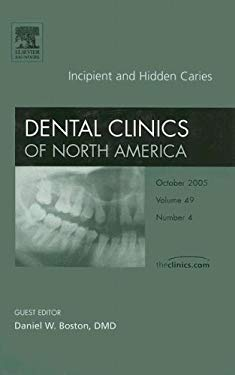 Dental Clinics of North America Volume 49: Incipient and Hidden Caries Number 4 9781416028222
