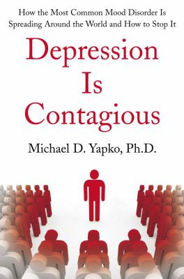 Depression Is Contagious: How the Most Common Mood Disorder Is Spreading Around the World and How to Stop It 9781416590743