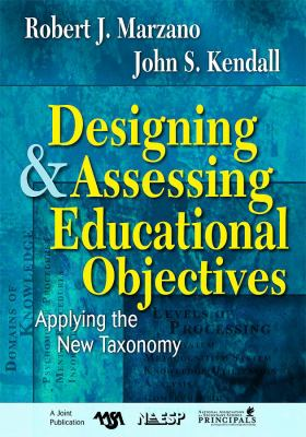 Designing & Assessing Educational Objectives: Applying the New Taxonomy 9781412940344