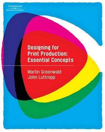 Designing for Print Production: Essential Concepts 9781418042271