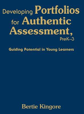 Developing Portfolios for Authentic Assessment, PreK-3: Guiding Potential in Young Learners 9781412954822
