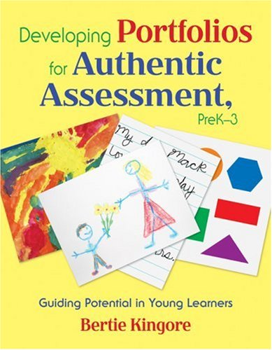Developing Portfolios for Authentic Assessment, Prek-3: Guiding Potential in Young Learners 9781412954839
