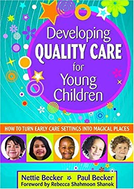 Developing Quality Care for Young Children: How to Turn Early Care Settings Into Magical Places 9781412965651