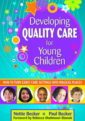 Developing Quality Care for Young Children: How to Turn Early Care Settings Into Magical Places 9781412965668