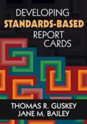 Developing Standards-Based Report Cards 9781412940870