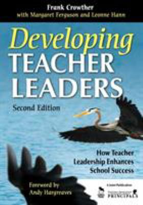 Developing Teacher Leaders: How Teacher Leadership Enhances School Success 9781412963756