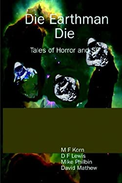 Die Earthman Die: Tales of Horror and SF 9781411641297