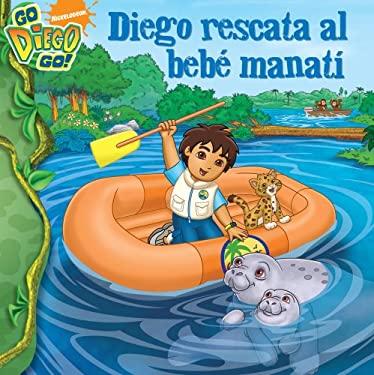 Diego Rescata al Bebe Manati = Diego's Manatee Rescue 9781416979838