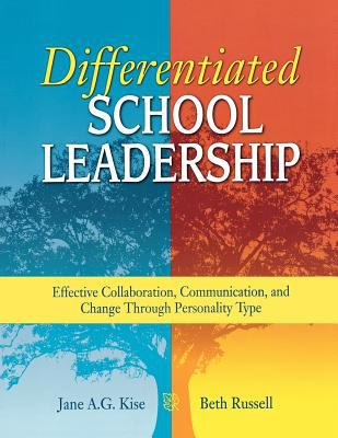 Differentiated School Leadership: Effective Collaboration, Communication, and Change Through Personality Type 9781412917735