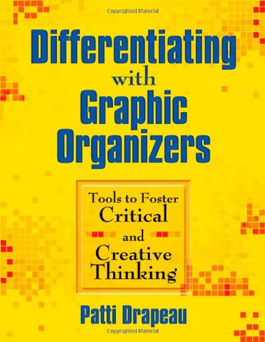 Differentiating with Graphic Organizers: Tools to Foster Critical and Creative Thinking 9781412959766