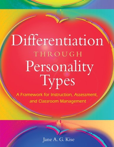 Differentiation Through Personality Types: A Framework for Instruction, Assessment, and Classroom Management 9781412917711